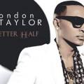 London Taylor - Better Half