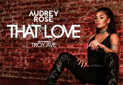 Audrey Rose - That Love ft. Troy Ave