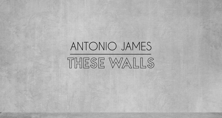 Antonio James: These Walls
